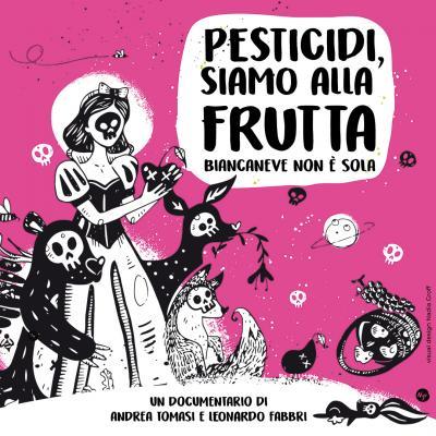 """""""Pesticidi - siamo alla frutta - Biancaneve non è sola"""" il documentario di Andrea Tomasi e Leonardo Fabbri"""